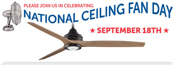 National Ceiling Fan Day Is September 18 And You Save On Top Brand Ceiling Fans Just Lights